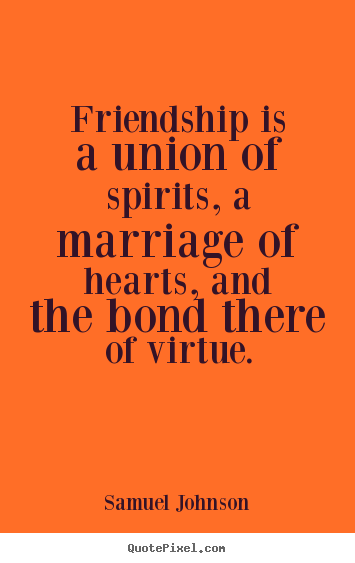Friendship quote - Friendship is a union of spirits, a marriage of hearts,..