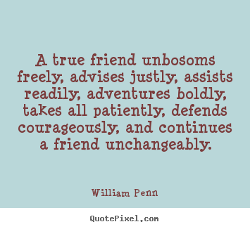 Quotes about friendship - A true friend unbosoms freely, advises justly, assists..