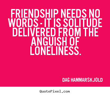 Make custom picture quotes about friendship - Friendship needs no words - it is solitude..
