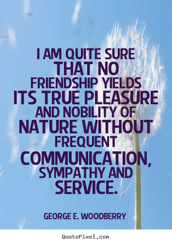 Friendship quote - I am quite sure that no friendship yields its..