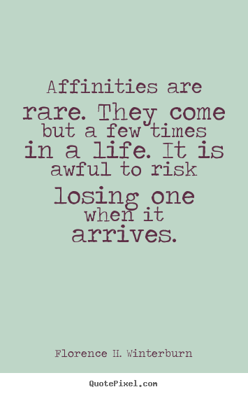 Affinities are rare. they come but a few times in a.. Florence H. Winterburn  friendship quotes