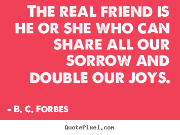Design custom poster quote about friendship - The real friend is he or she who can share all our..