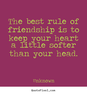 Quotes about friendship - The best rule of friendship is to keep your heart..