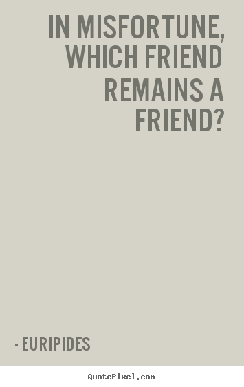 Design your own image quotes about friendship - In misfortune, which friend remains a friend?
