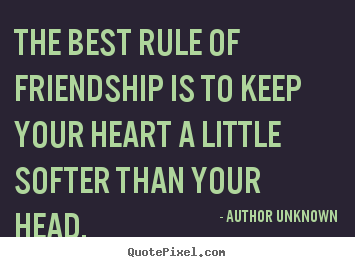 Design image sayings about friendship - The best rule of friendship is to keep your heart..