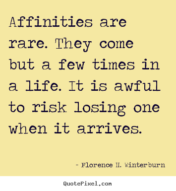 Friendship quotes - Affinities are rare. they come but a few times in..