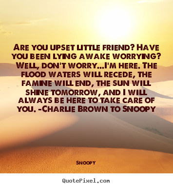 Are you upset little friend? have you been.. Snoopy best friendship quote
