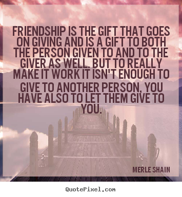 Merle Shain picture quotes - Friendship is the gift that goes on giving and is a gift to both.. - Friendship sayings