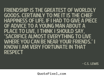 Diy image quotes about friendship - Friendship is the greatest of worldly goods. certainly to me..