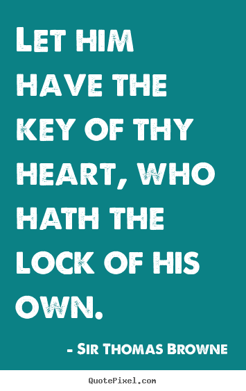 Make picture quotes about friendship - Let him have the key of thy heart, who hath the lock of his..