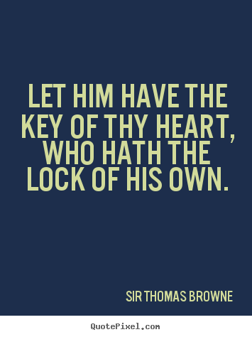 Friendship quotes - Let him have the key of thy heart, who hath..