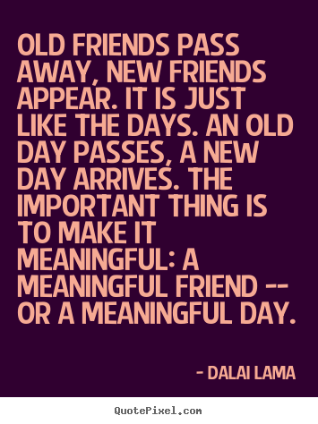 Friendship quotes - Old friends pass away, new friends appear. it..