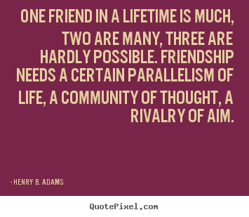 How to design picture quotes about friendship - One friend in a lifetime is much, two are..