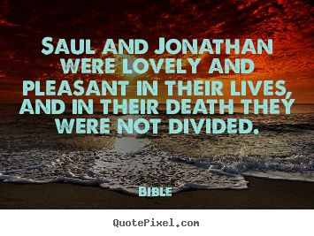 Customize picture quote about friendship - Saul and jonathan were lovely and pleasant in..