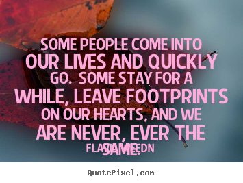 Quotes about friendship - Some people come into our lives and quickly..