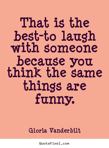 How to design picture quotes about friendship - That is the best-to laugh with someone because..