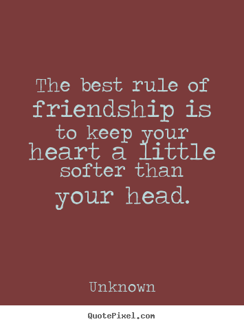 The best rule of friendship is to keep your heart a little.. Unknown best friendship quotes