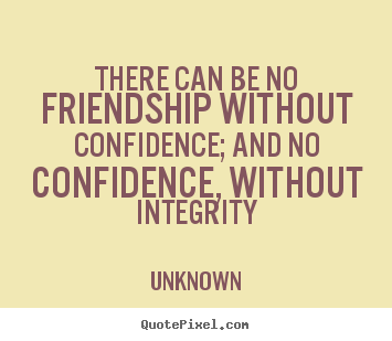 Create your own picture sayings about friendship - There can be no friendship without confidence; and no confidence,..