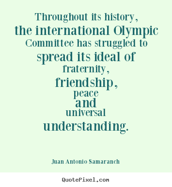 Customize picture quotes about friendship - Throughout its history, the international olympic committee..