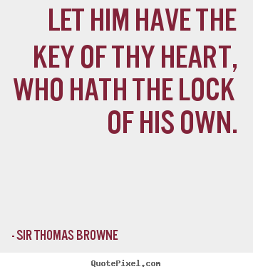 Diy picture quote about friendship - Let him have the key of thy heart, who hath the lock of his..