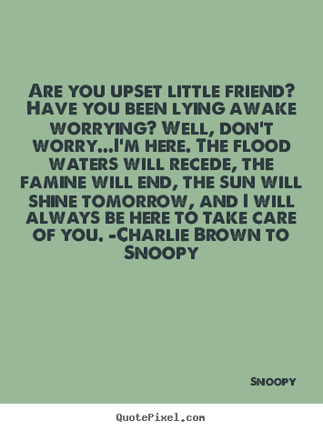 Are you upset little friend? have you been lying.. Snoopy good friendship quote