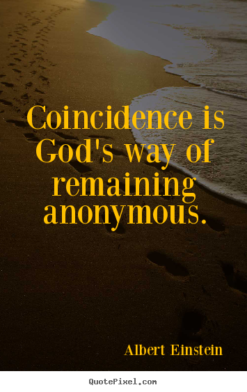 Inspirational quotes - Coincidence is god's way of remaining anonymous.