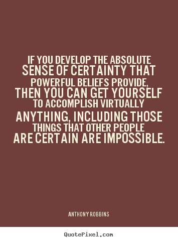 Inspirational quotes - If you develop the absolute sense of certainty..
