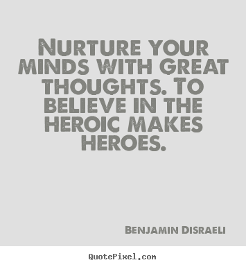 Customize picture quotes about inspirational - Nurture your minds with great thoughts. to..
