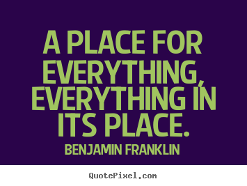 Inspirational quote - A place for everything, everything in its place.