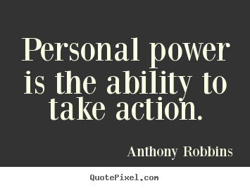 Make picture quotes about inspirational - Personal power is the ability to take action.
