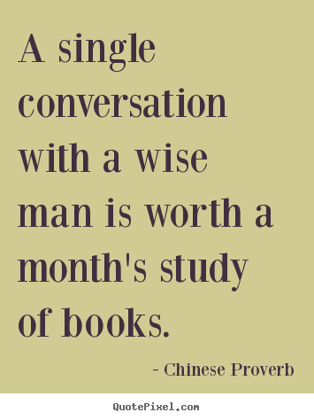 Quotes about inspirational - A single conversation with a wise man is worth a month's study of..