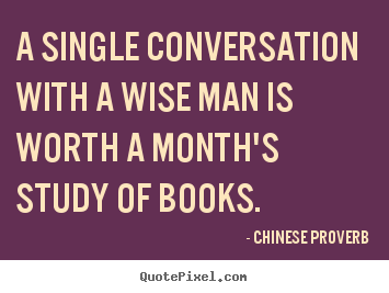 Inspirational quote - A single conversation with a wise man is worth a month's study..
