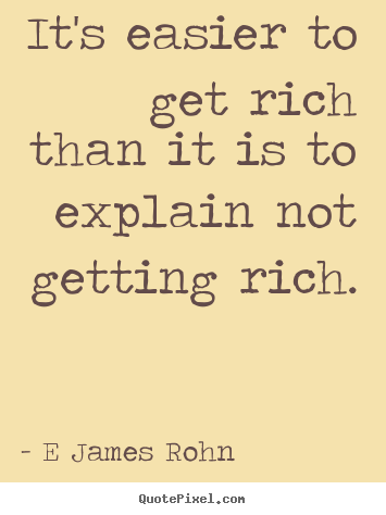 Design custom picture quotes about inspirational - It's easier to get rich than it is to explain not getting..