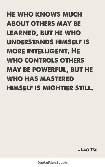 Make custom picture quotes about inspirational - He who knows much about others may be learned, but he who understands..