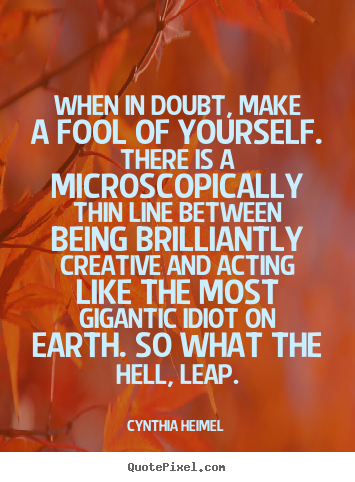 Create graphic picture quotes about inspirational - When in doubt, make a fool of yourself. there..