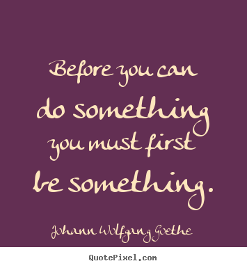 Make custom poster quotes about inspirational - Before you can do something you must first..