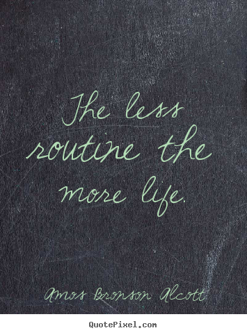 Customize poster sayings about inspirational - The less routine the more life.