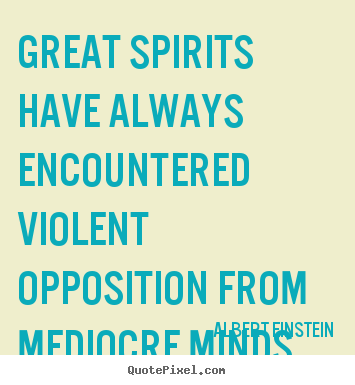 Quotes about inspirational - Great spirits have always encountered violent..