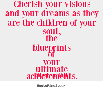 Napoleon Hill picture quotes - Cherish your visions and your dreams as.. - Inspirational quote