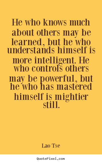 Inspirational quotes - He who knows much about others may be learned, but he..