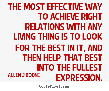 Quotes about inspirational - The most effective way to achieve right relations with any living..