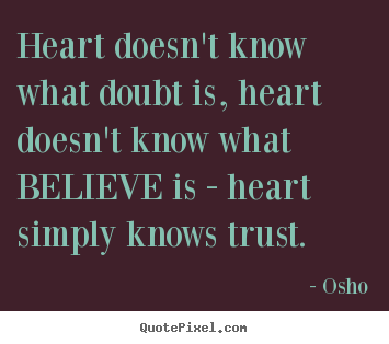 Osho picture sayings - Heart doesn't know what doubt is, heart doesn't.. - Inspirational quote