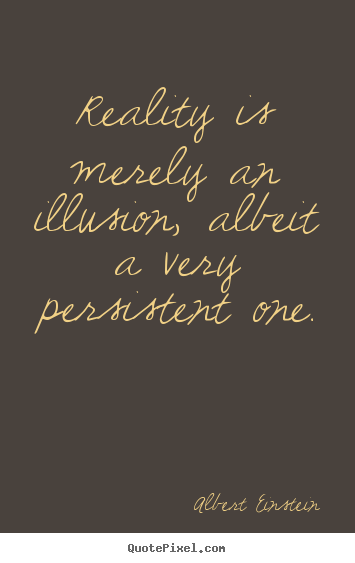 Quotes about inspirational - Reality is merely an illusion, albeit a very persistent..