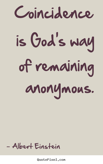 Quotes about inspirational - Coincidence is god's way of remaining anonymous.
