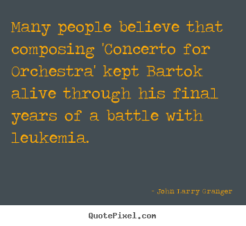 John Larry Granger image quote - Many people believe that composing 'concerto for orchestra'.. - Inspirational quotes