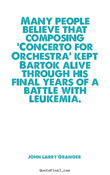 Quote about inspirational - Many people believe that composing 'concerto for orchestra'..