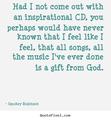 Design picture quotes about inspirational - Had i not come out with an inspirational cd, you perhaps would have..