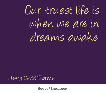 Sayings about inspirational - Our truest life is when we are in dreams awake.
