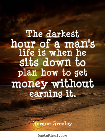 Sayings about inspirational - The darkest hour of a man's life is when he..