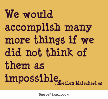 Make custom picture quotes about inspirational - We would accomplish many more things if we did not..